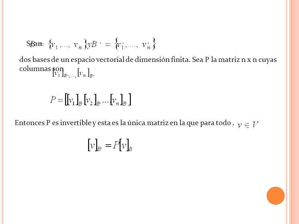 Sean dos bases de un espacio vectorial de dimensión finita. Sea P la matriz n x n cuyas columnas son.