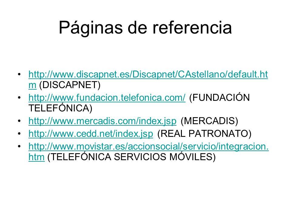 Páginas de referencia http://www.discapnet.es/Discapnet/CAstellano/default.htm (DISCAPNET)
