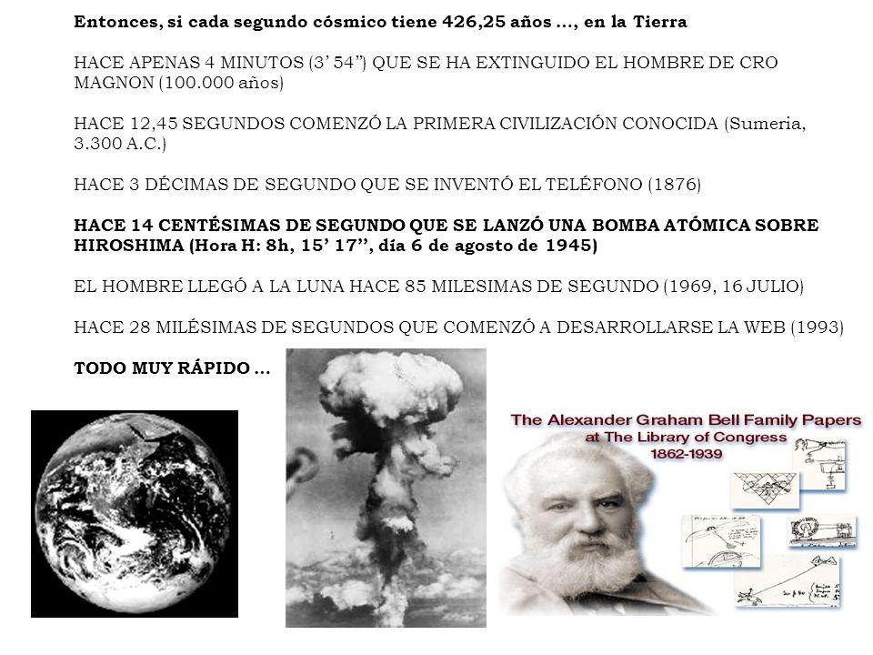 Entonces, si cada segundo cósmico tiene 426,25 años …, en la Tierra