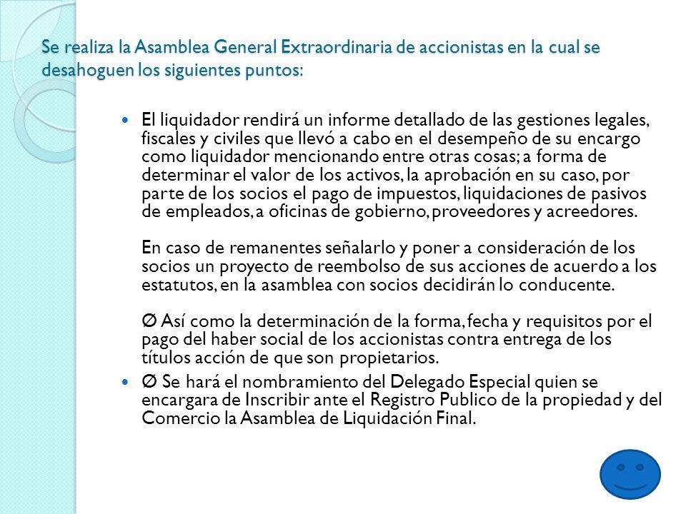 Se realiza la Asamblea General Extraordinaria de accionistas en la cual se desahoguen los siguientes puntos: