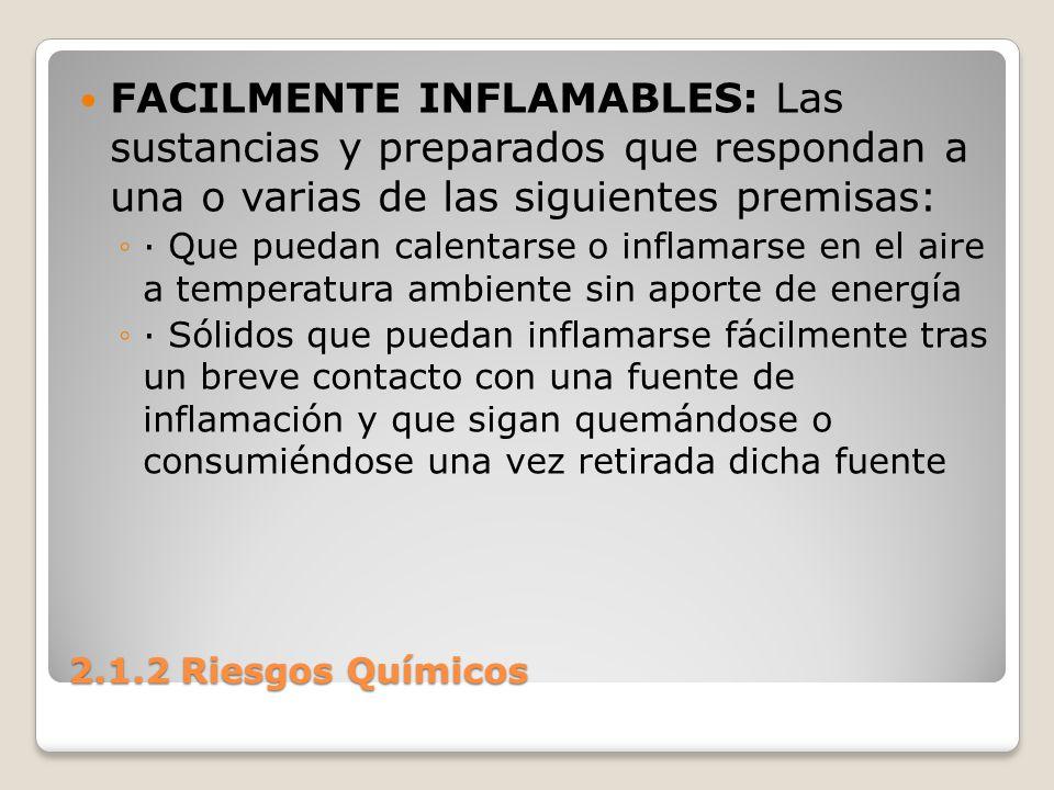 FACILMENTE INFLAMABLES: Las sustancias y preparados que respondan a una o varias de las siguientes premisas: