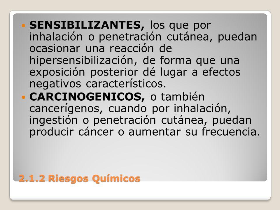 SENSIBILIZANTES, los que por inhalación o penetración cutánea, puedan ocasionar una reacción de hipersensibilización, de forma que una exposición posterior dé lugar a efectos negativos característicos.