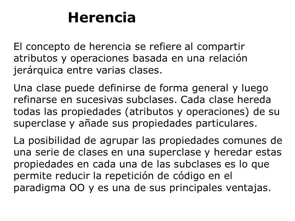 Herencia El concepto de herencia se refiere al compartir atributos y operaciones basada en una relación jerárquica entre varias clases.
