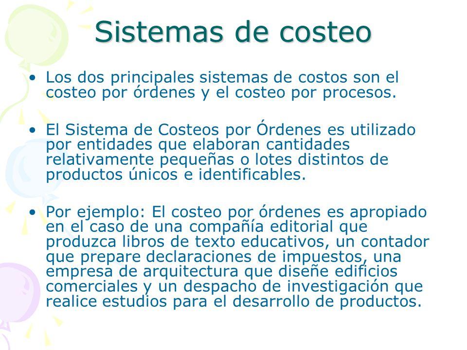 Sistemas de costeo Los dos principales sistemas de costos son el costeo por órdenes y el costeo por procesos.