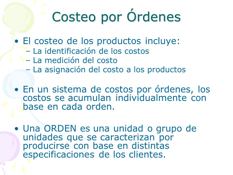 Costeo por Órdenes El costeo de los productos incluye: