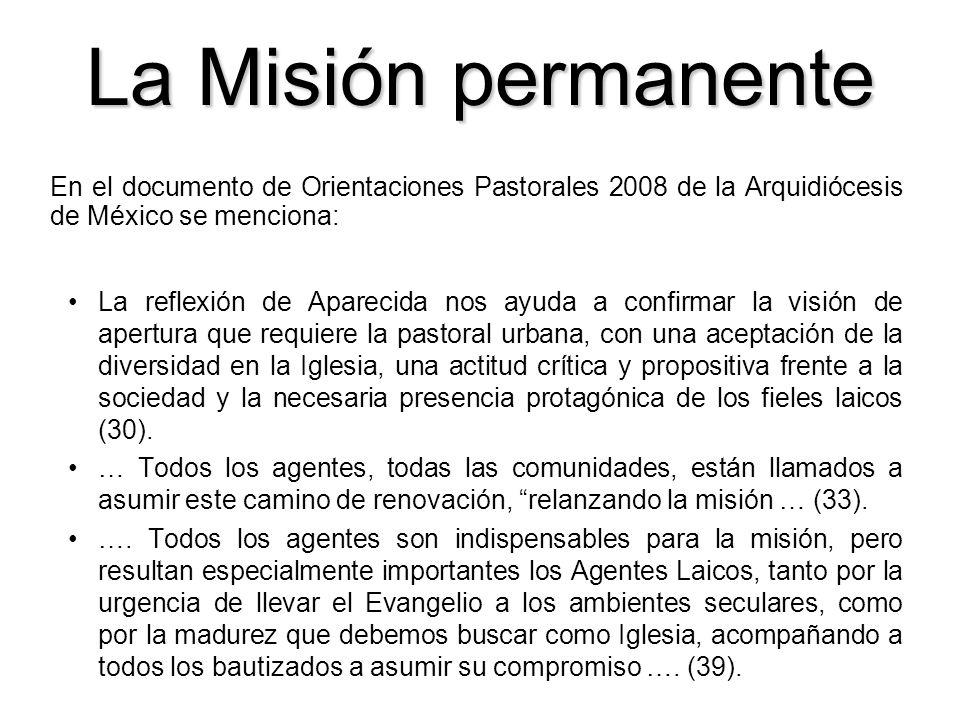 La Misión permanente En el documento de Orientaciones Pastorales 2008 de la Arquidiócesis de México se menciona: