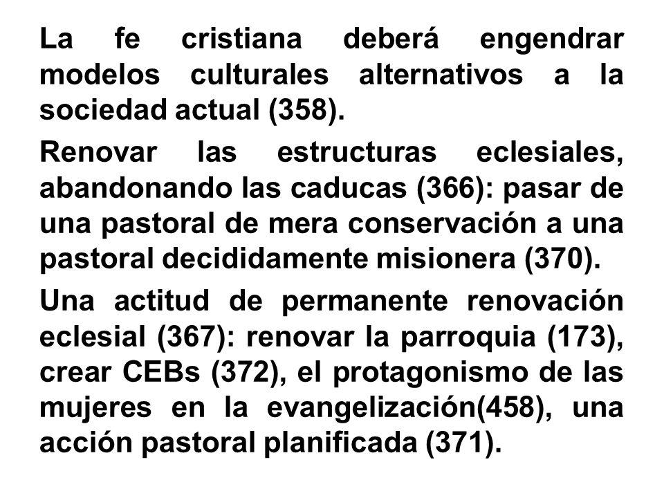 La fe cristiana deberá engendrar modelos culturales alternativos a la sociedad actual (358).
