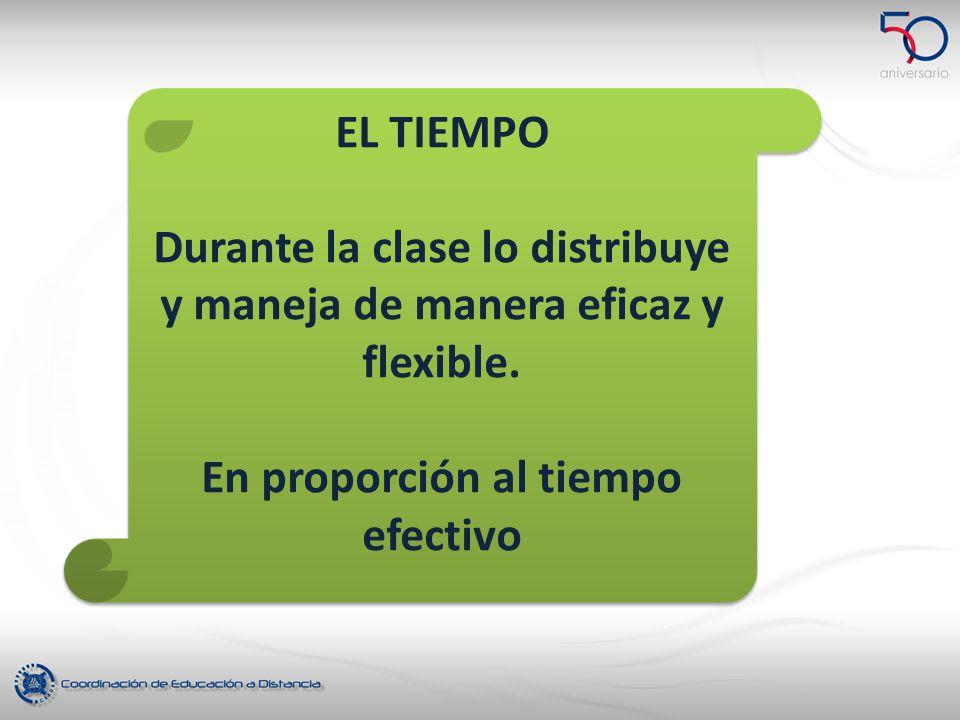 Durante la clase lo distribuye y maneja de manera eficaz y flexible.