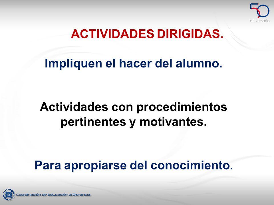 ACTIVIDADES DIRIGIDAS. Impliquen el hacer del alumno.