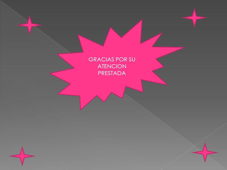 GRACIAS POR SU ATENCION PRESTADA