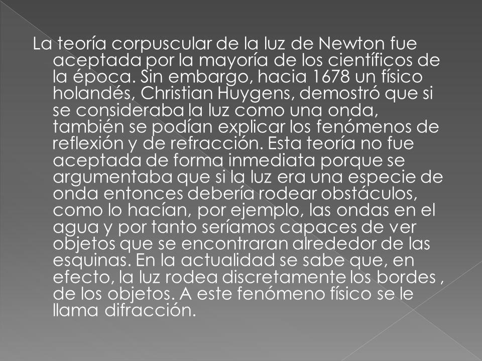 La teoría corpuscular de la luz de Newton fue aceptada por la mayoría de los científicos de la época.