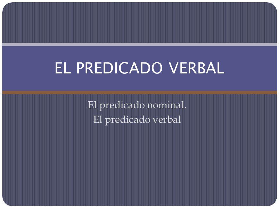 El predicado nominal. El predicado verbal