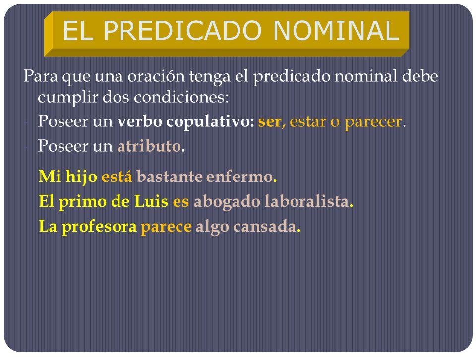 EL PREDICADO NOMINAL Para que una oración tenga el predicado nominal debe cumplir dos condiciones: