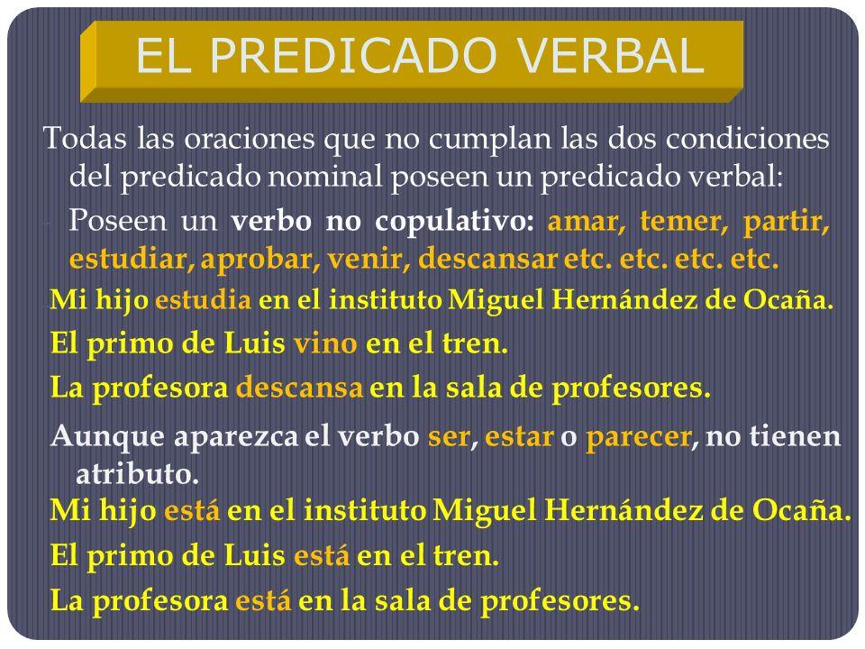 EL PREDICADO VERBAL Todas las oraciones que no cumplan las dos condiciones del predicado nominal poseen un predicado verbal: