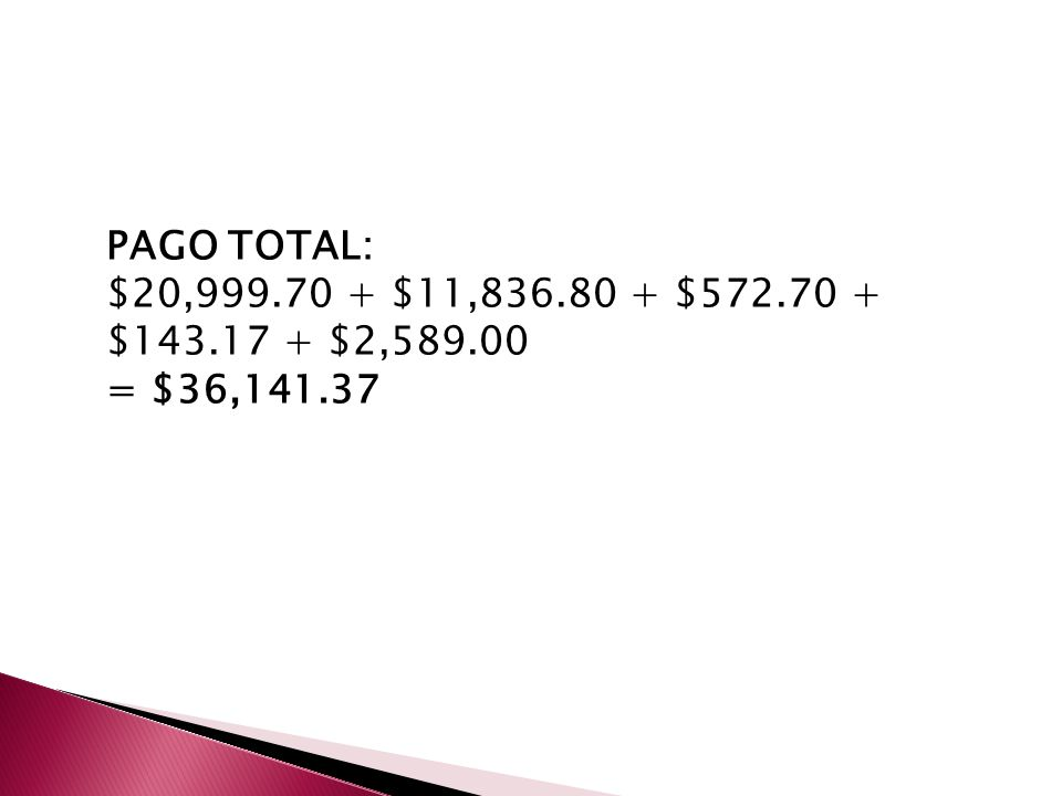 PAGO TOTAL: $20,999.70 + $11,836.80 + $572.70 + $143.17 + $2,589.00 = $36,141.37