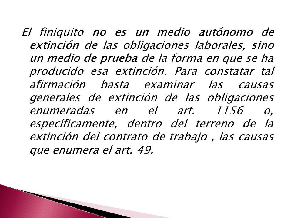 El finiquito no es un medio autónomo de extinción de las obligaciones laborales, sino un medio de prueba de la forma en que se ha producido esa extinción.