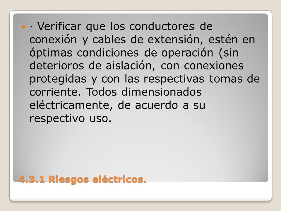 · Verificar que los conductores de conexión y cables de extensión, estén en óptimas condiciones de operación (sin deterioros de aislación, con conexiones protegidas y con las respectivas tomas de corriente. Todos dimensionados eléctricamente, de acuerdo a su respectivo uso.