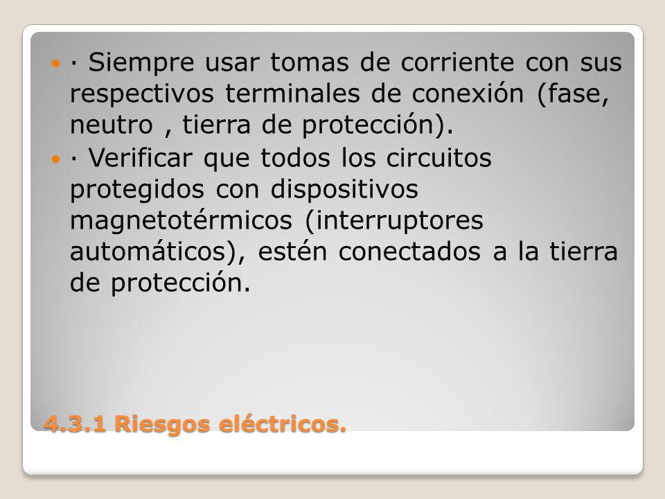 · Siempre usar tomas de corriente con sus respectivos terminales de conexión (fase, neutro , tierra de protección).