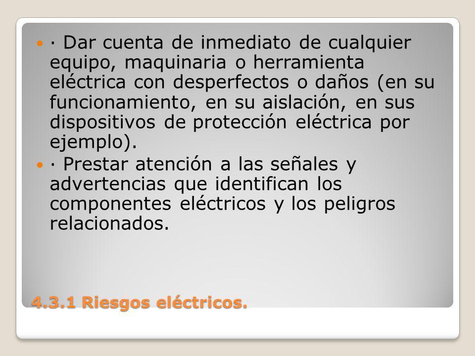 · Dar cuenta de inmediato de cualquier equipo, maquinaria o herramienta eléctrica con desperfectos o daños (en su funcionamiento, en su aislación, en sus dispositivos de protección eléctrica por ejemplo).