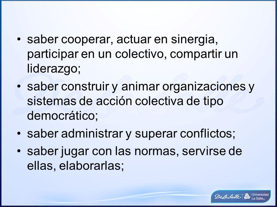 saber cooperar, actuar en sinergia, participar en un colectivo, compartir un liderazgo;