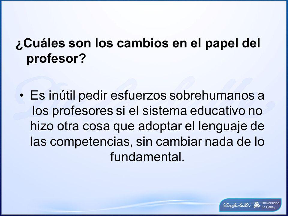 ¿Cuáles son los cambios en el papel del profesor