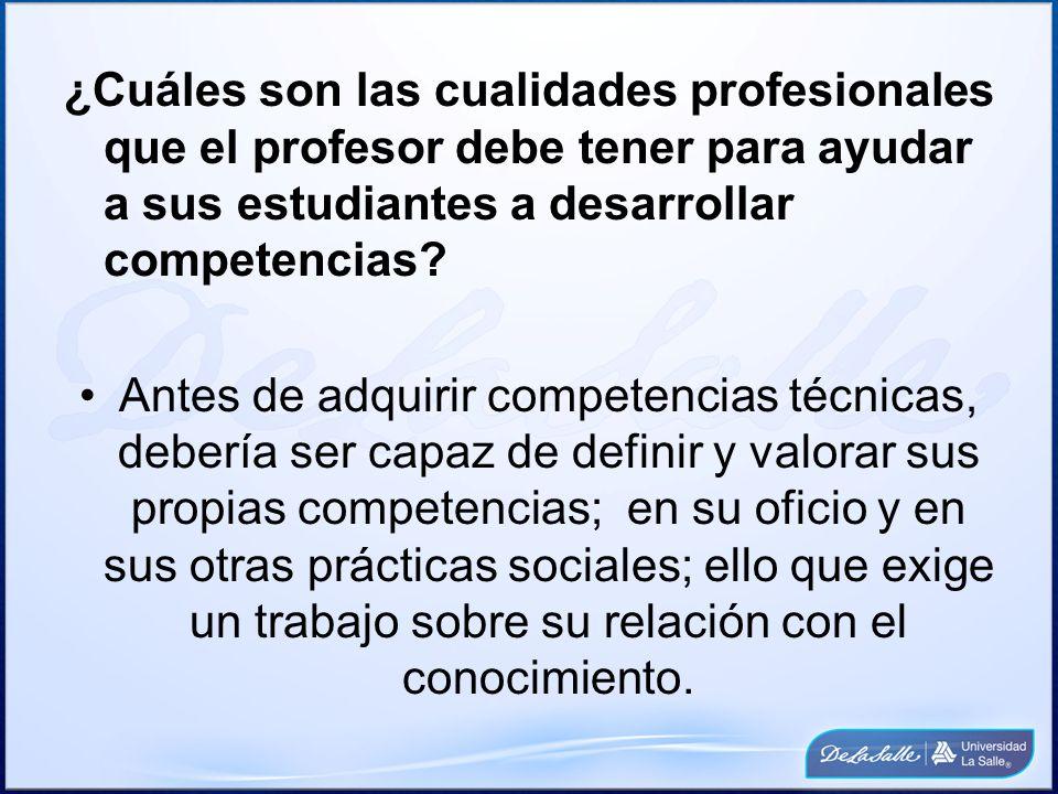 ¿Cuáles son las cualidades profesionales que el profesor debe tener para ayudar a sus estudiantes a desarrollar competencias