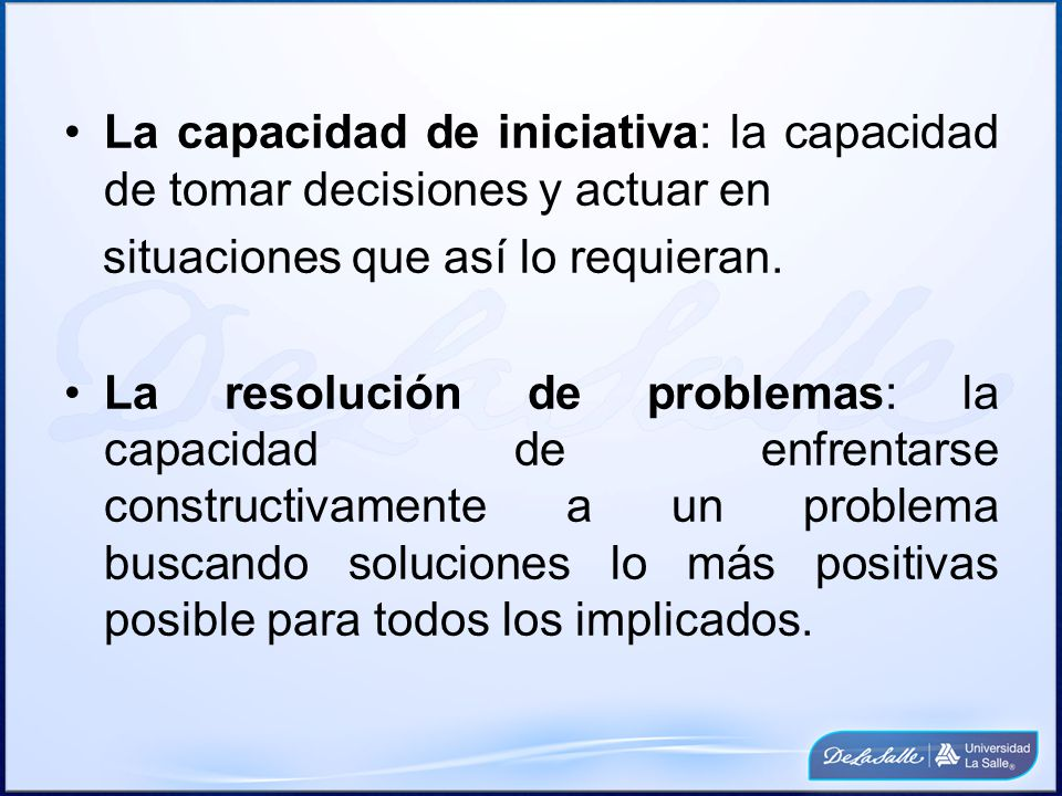 La capacidad de iniciativa: la capacidad de tomar decisiones y actuar en