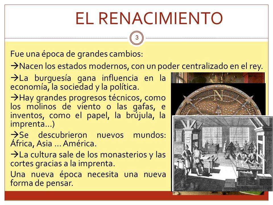EL RENACIMIENTO Fue una época de grandes cambios: Nacen los estados modernos, con un poder centralizado en el rey.