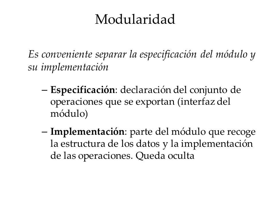 Modularidad Es conveniente separar la especificación del módulo y su implementación.