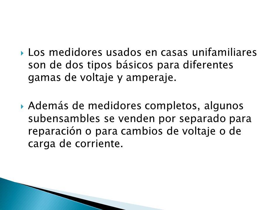 Los medidores usados en casas unifamiliares son de dos tipos básicos para diferentes gamas de voltaje y amperaje.
