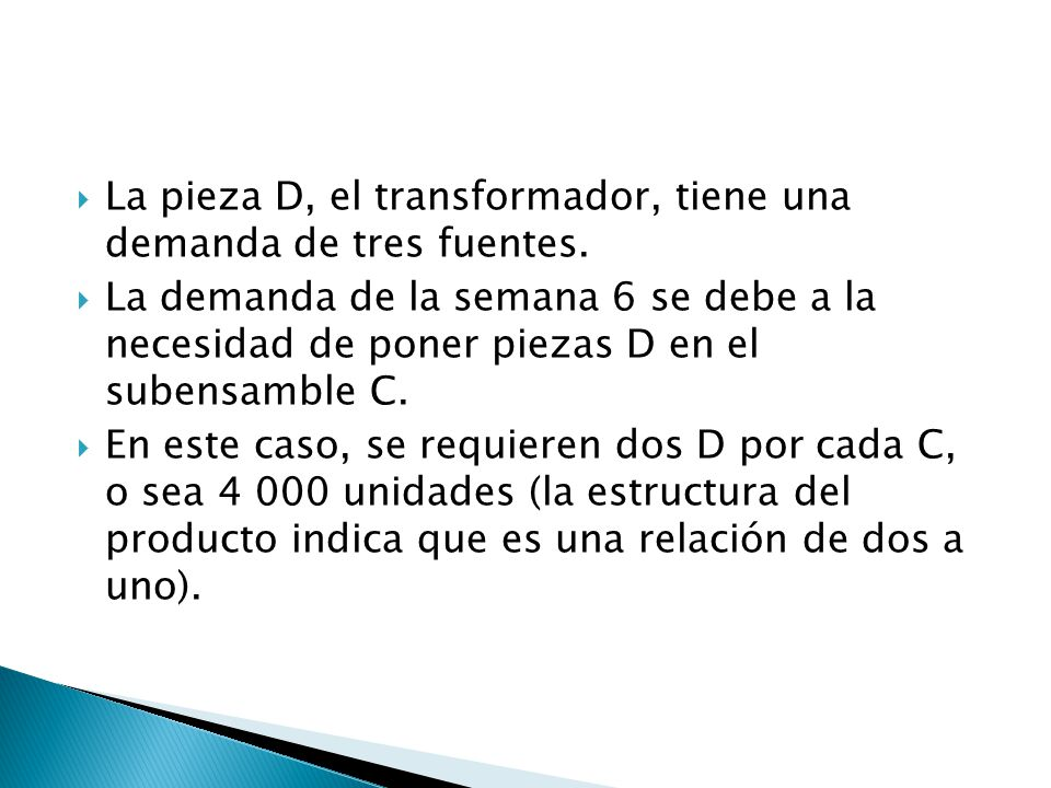 La pieza D, el transformador, tiene una demanda de tres fuentes.