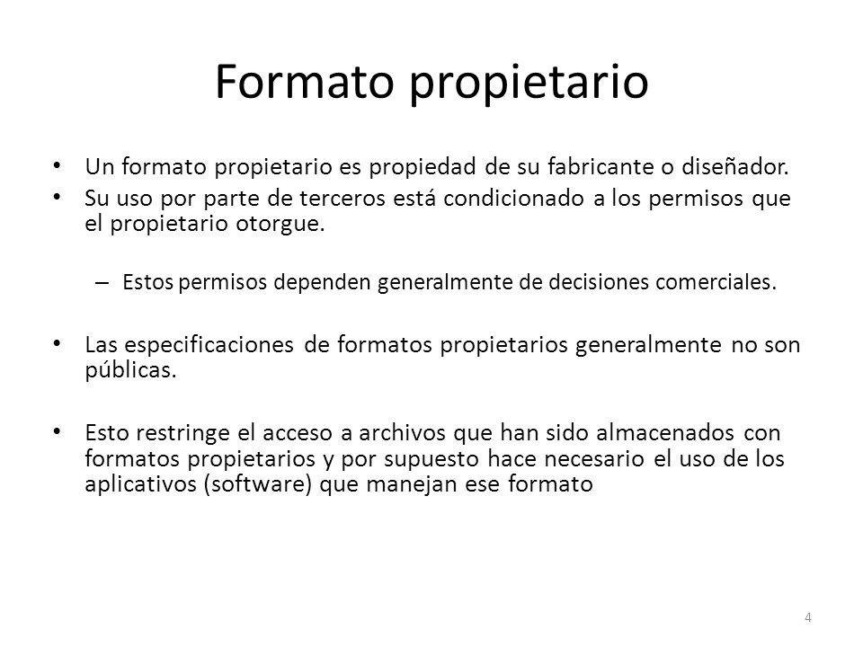 Formato propietario Un formato propietario es propiedad de su fabricante o diseñador.