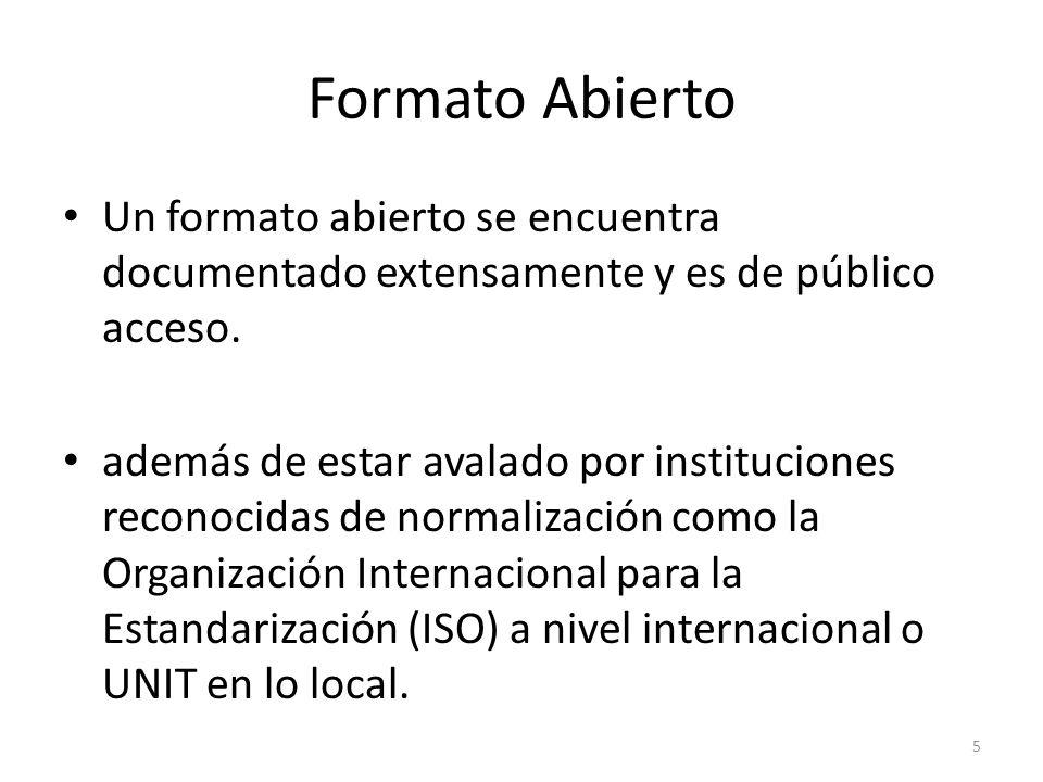 Formato Abierto Un formato abierto se encuentra documentado extensamente y es de público acceso.