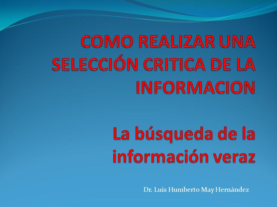 COMO REALIZAR UNA SELECCIÓN CRITICA DE LA INFORMACION La búsqueda de la información veraz