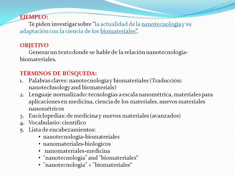EJEMPLO: Te piden investigar sobre la actualidad de la nanotecnología y su adaptación con la ciencia de los biomateriales .