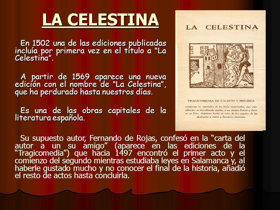 LA CELESTINA En 1502 una de las ediciones publicadas incluía por primera vez en el título a La Celestina .