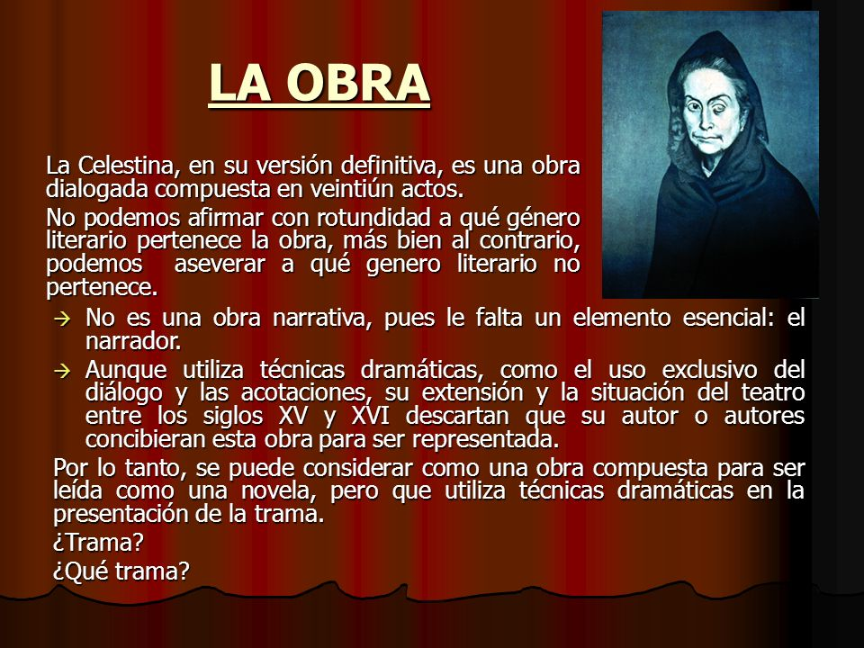 LA OBRALa Celestina, en su versión definitiva, es una obra dialogada compuesta en veintiún actos.