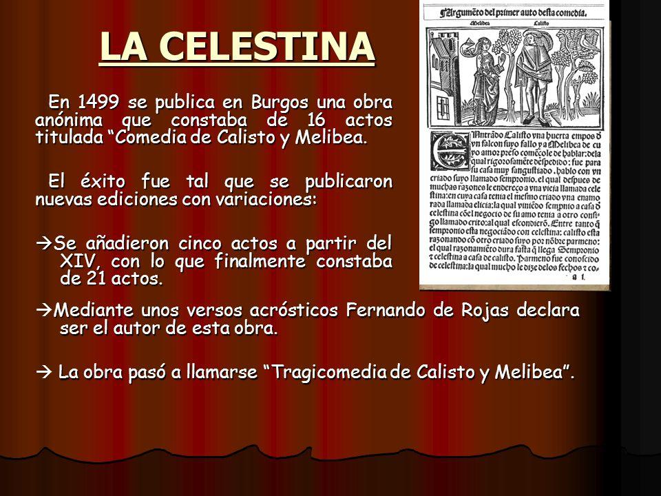 LA CELESTINAEn 1499 se publica en Burgos una obra anónima que constaba de 16 actos titulada Comedia de Calisto y Melibea.