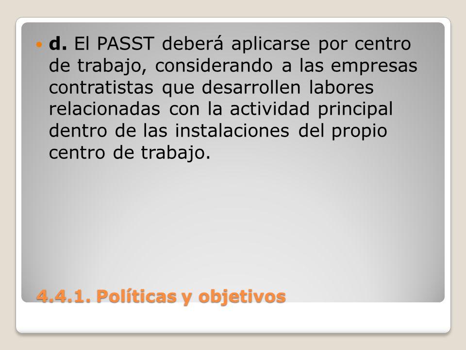 d. El PASST deberá aplicarse por centro de trabajo, considerando a las empresas contratistas que desarrollen labores relacionadas con la actividad principal dentro de las instalaciones del propio centro de trabajo.