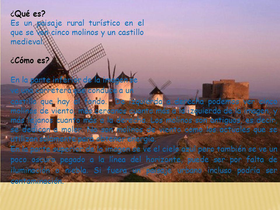 ¿Qué es Es un paisaje rural turístico en el que se ven cinco molinos y un castillo medieval. ¿Cómo es