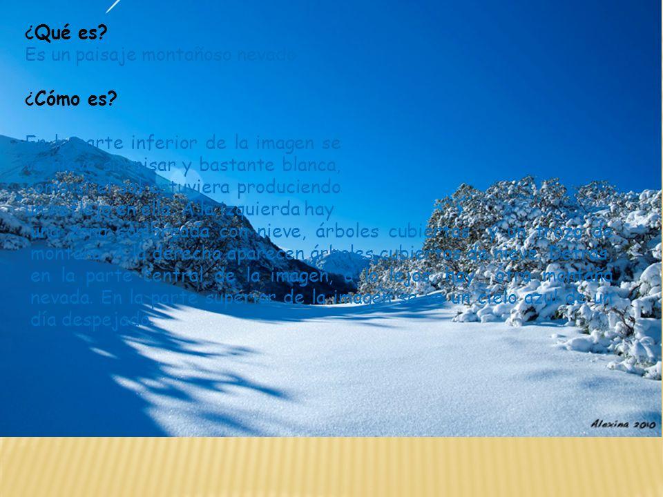 ¿Qué es Es un paisaje montañoso nevado. ¿Cómo es