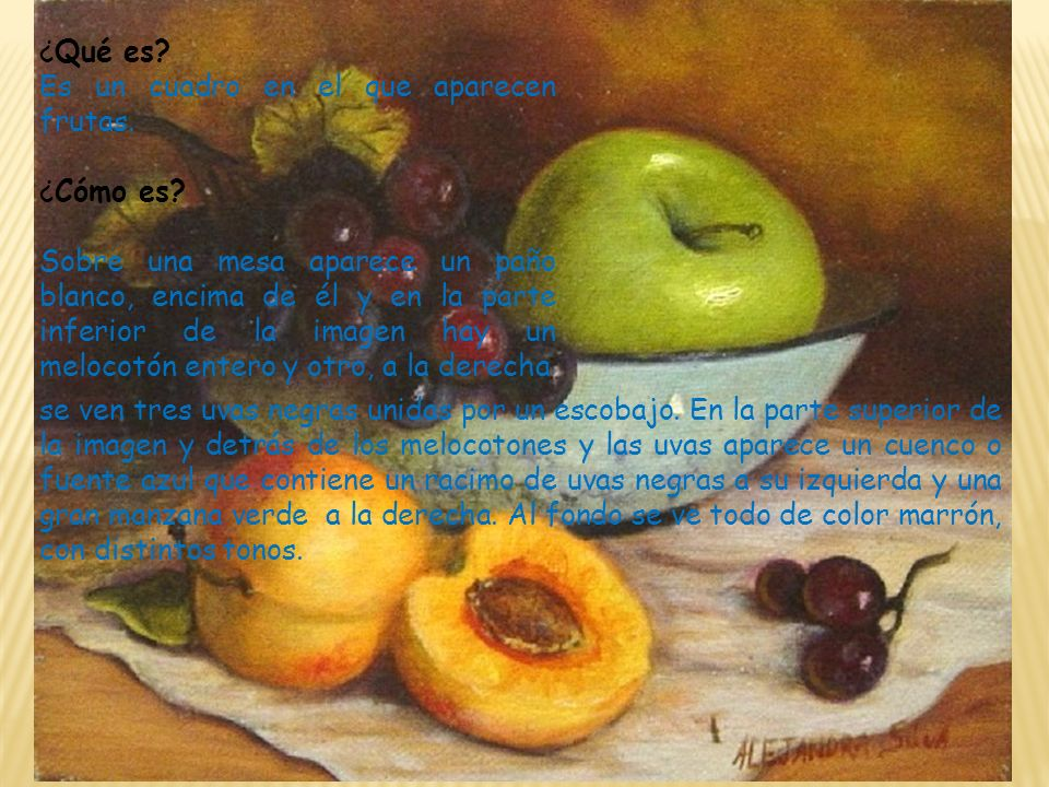 ¿Qué es Es un cuadro en el que aparecen frutas. ¿Cómo es