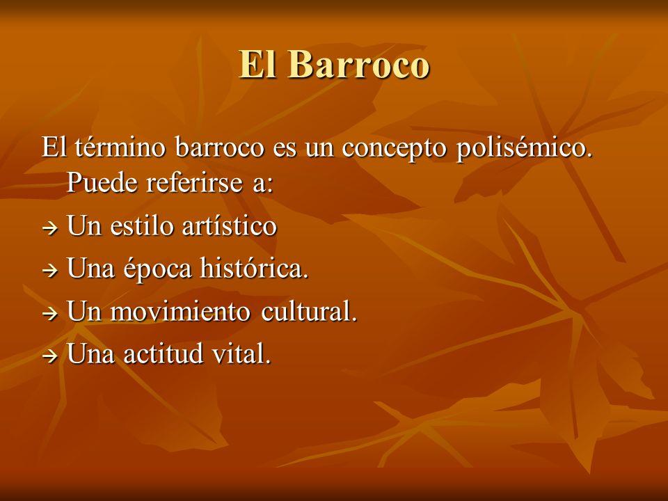 El Barroco El término barroco es un concepto polisémico. Puede referirse a: Un estilo artístico. Una época histórica.