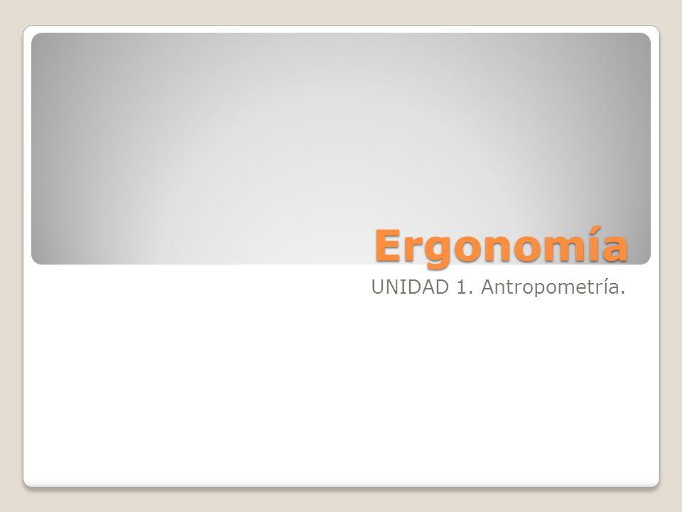 Ergonomía UNIDAD 1. Antropometría.