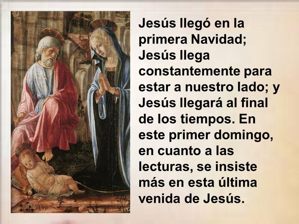 Jesús llegó en la primera Navidad; Jesús llega constantemente para estar a nuestro lado; y Jesús llegará al final de los tiempos.