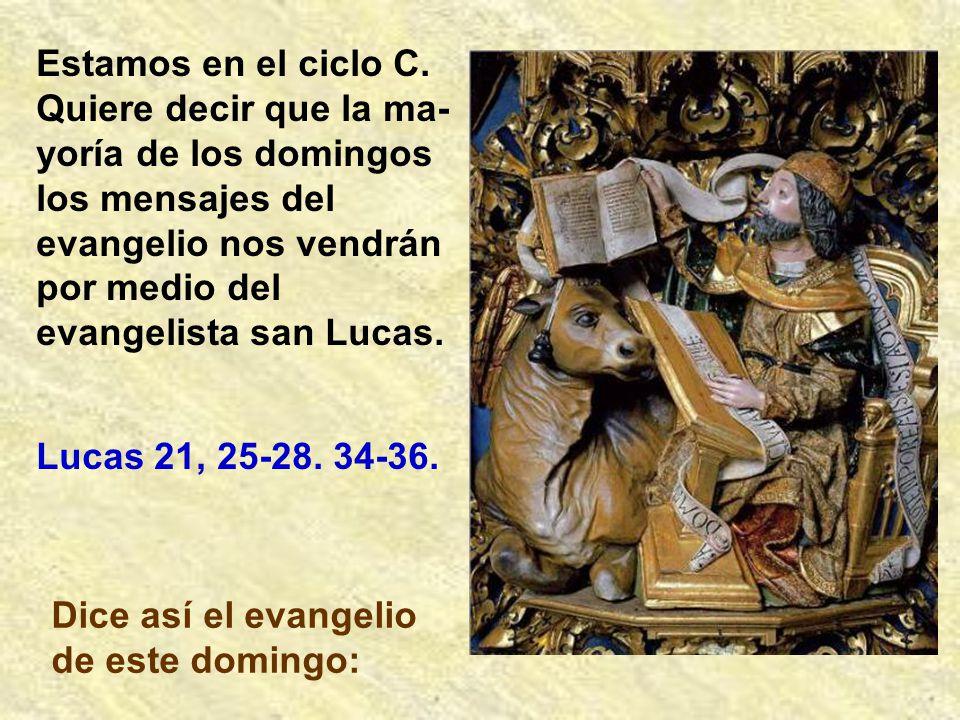 Estamos en el ciclo C. Quiere decir que la ma-yoría de los domingos los mensajes del evangelio nos vendrán por medio del evangelista san Lucas.