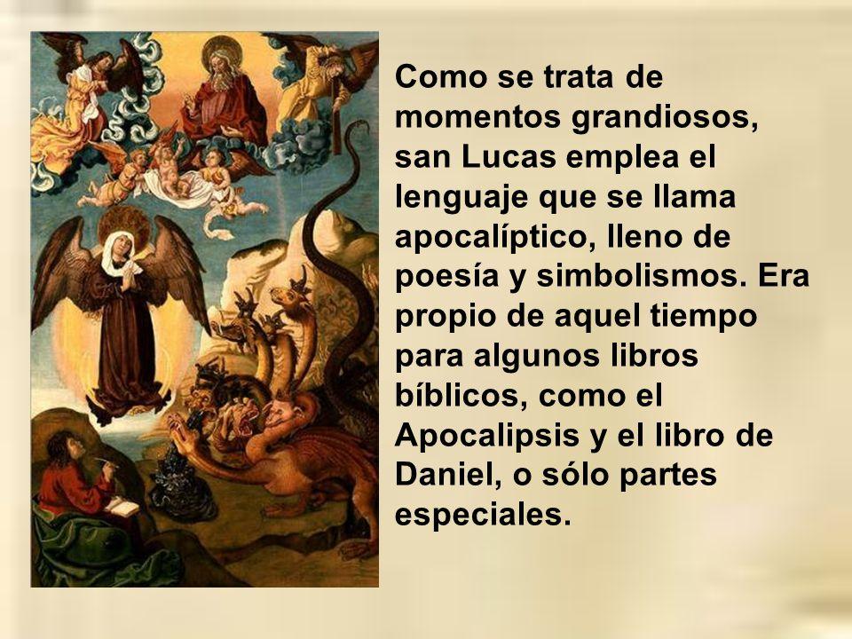 Como se trata de momentos grandiosos, san Lucas emplea el lenguaje que se llama apocalíptico, lleno de poesía y simbolismos.