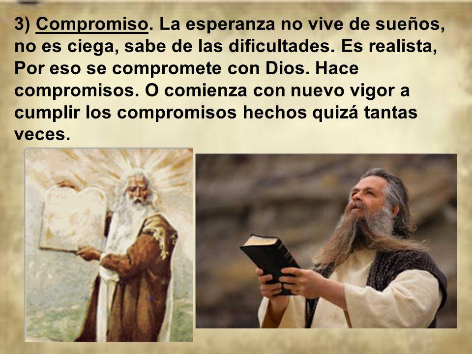 3) Compromiso. La esperanza no vive de sueños, no es ciega, sabe de las dificultades.