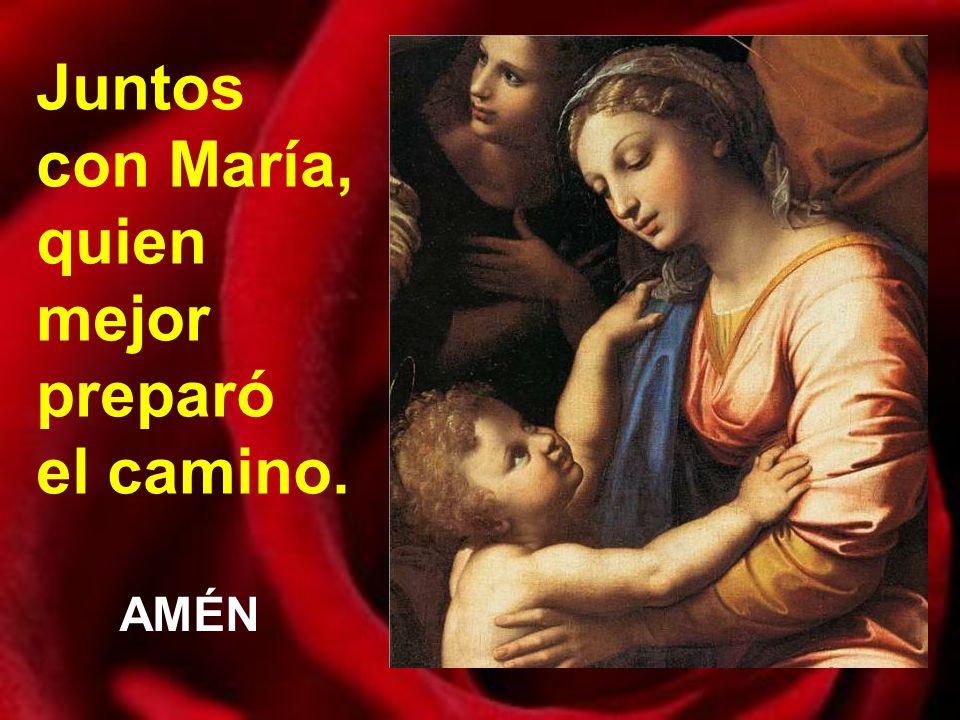 Juntos con María, quien mejor preparó el camino.
