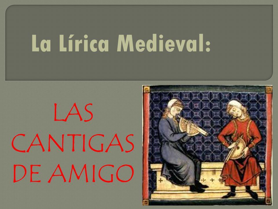 La Lírica Medieval: LAS CANTIGAS DE AMIGO